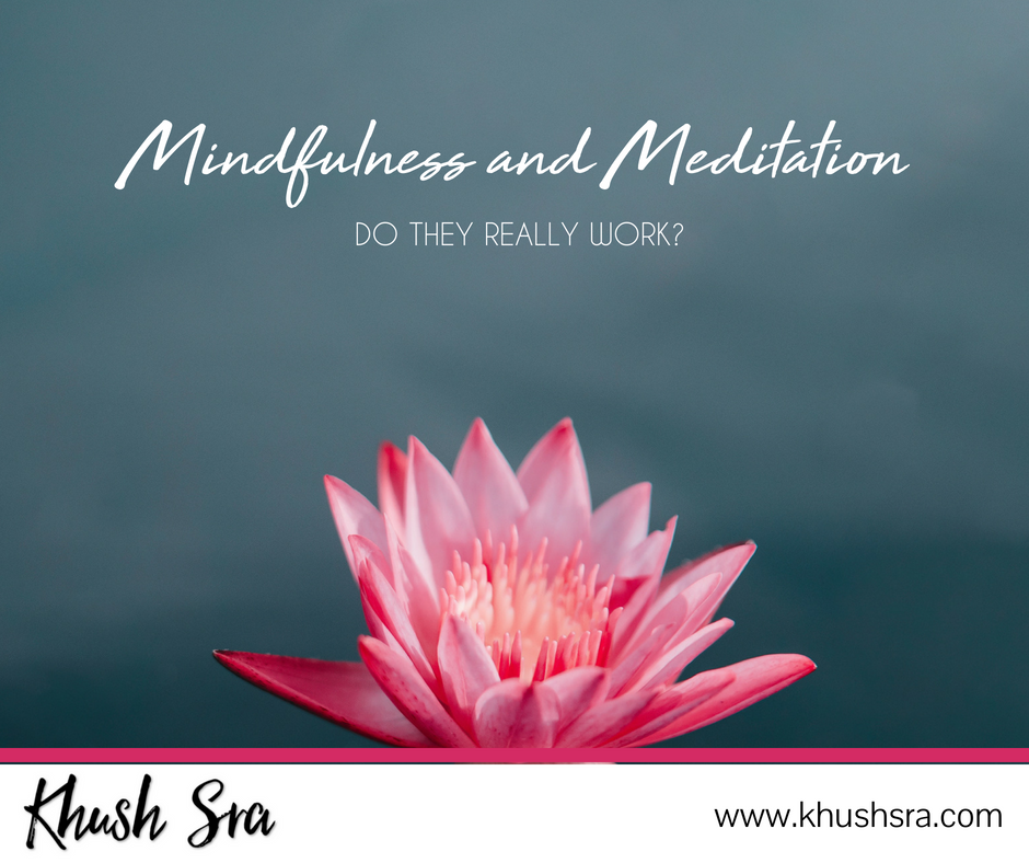 Does Mindfulness Actually Work In >> Mindfulness And Meditation Do They Really Work Khush Sra